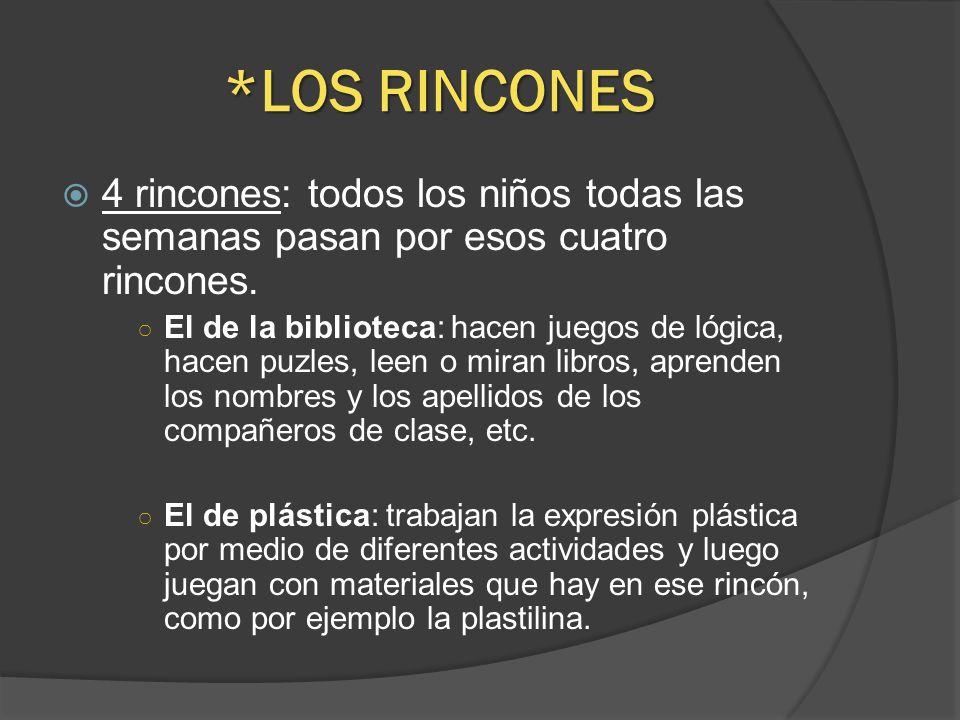 *LOS RINCONES 4 rincones: todos los niños todas las semanas pasan por esos cuatro rincones. El de la biblioteca: hacen juegos de lógica, hacen puzles,