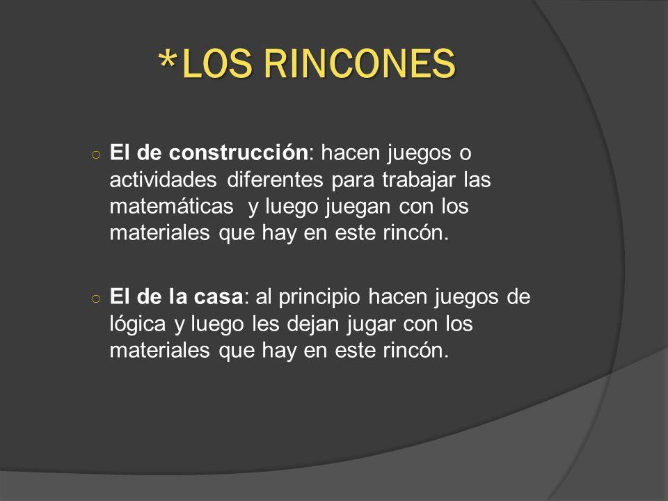 *LOS RINCONES El de construcción: hacen juegos o actividades diferentes para trabajar las matemáticas y luego juegan con los materiales que hay en este rincón.