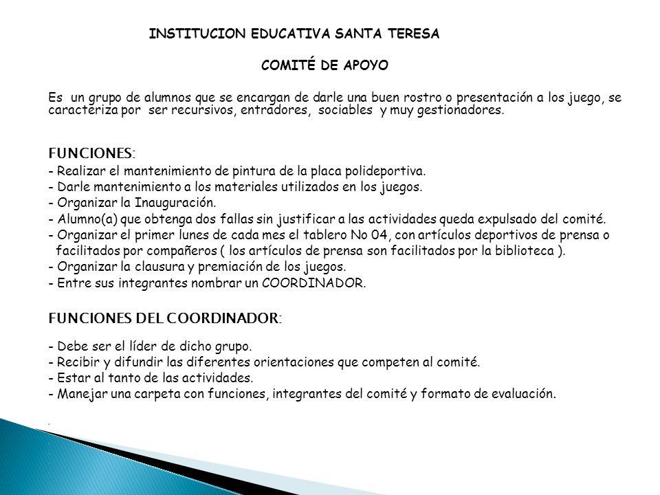 INSTITUCION EDUCATIVA SANTA TERESA COMITÉ DE APOYO Es un grupo de alumnos que se encargan de darle una buen rostro o presentación a los juego, se cara