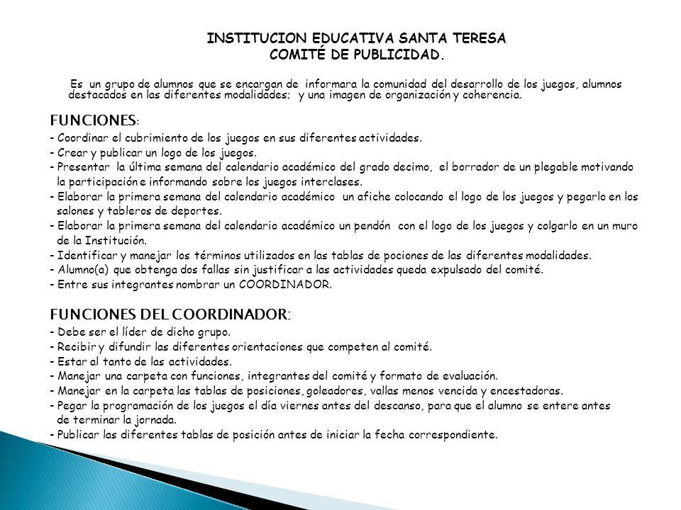 INSTITUCION EDUCATIVA SANTA TERESA COMITÉ DE PUBLICIDAD. Es un grupo de alumnos que se encargan de informara la comunidad del desarrollo de los juegos