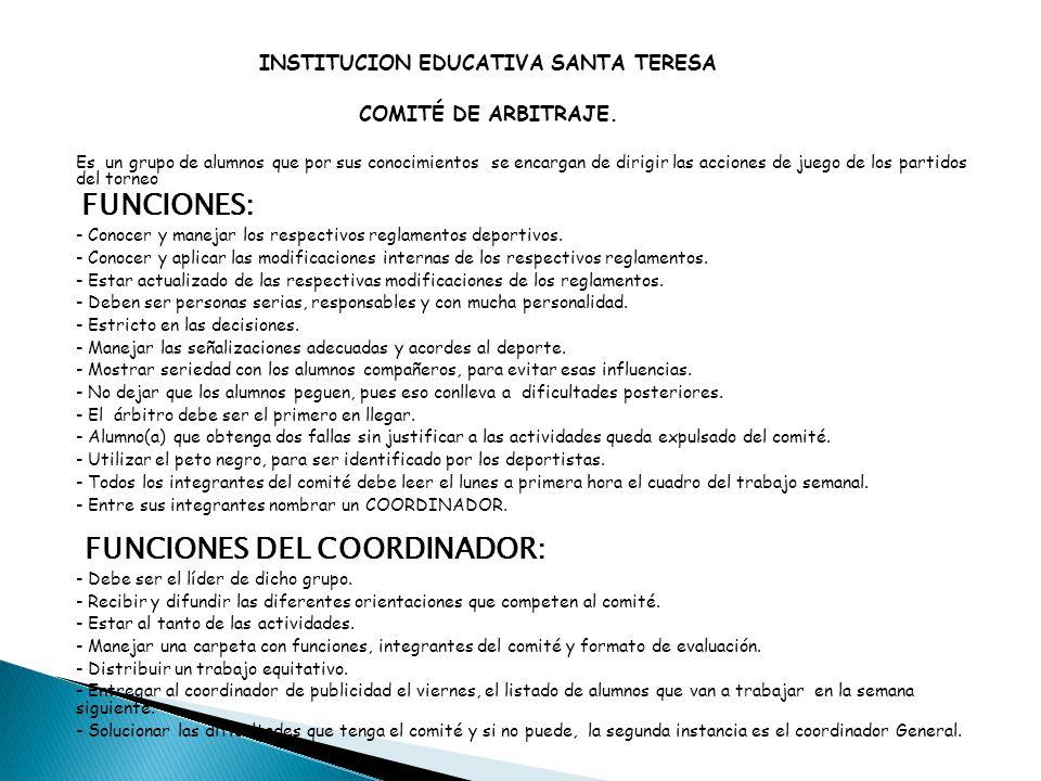 INSTITUCION EDUCATIVA SANTA TERESA COMITÉ DE ARBITRAJE. Es un grupo de alumnos que por sus conocimientos se encargan de dirigir las acciones de juego