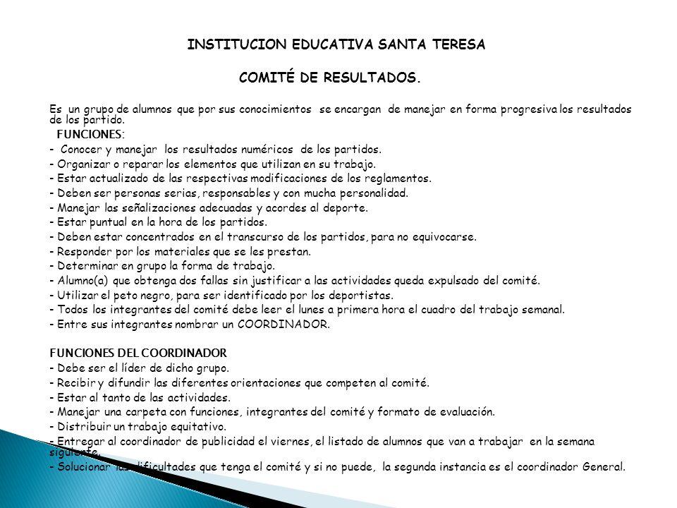 INSTITUCION EDUCATIVA SANTA TERESA COMITÉ DE RESULTADOS. Es un grupo de alumnos que por sus conocimientos se encargan de manejar en forma progresiva l
