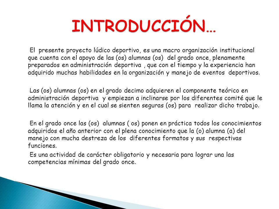 El presente proyecto lúdico deportivo, es una macro organización institucional que cuenta con el apoyo de las (os) alumnas (os) del grado once, plenam