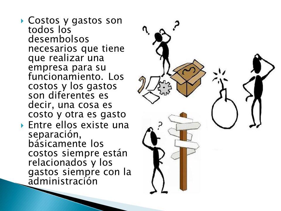 GASTOS Son los desembolsos causados por el proceso de un producto, o por la prestación de un servicio Son los desembolsos causados por la administración de la empresa.