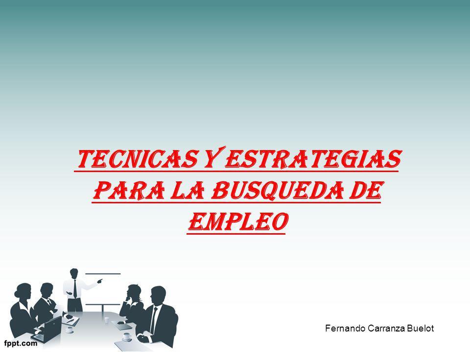 TECNICAS Y ESTRATEGIAS PARA LA BUSQUEDA DE EMPLEO Fernando Carranza Buelot