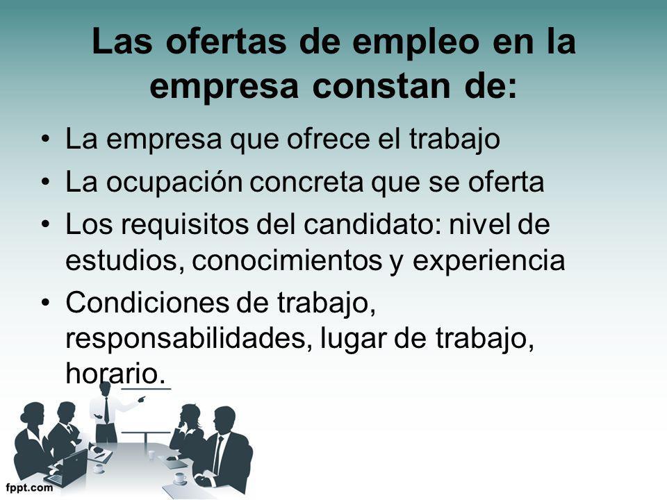 Las ofertas de empleo en la empresa constan de: La empresa que ofrece el trabajo La ocupación concreta que se oferta Los requisitos del candidato: nivel de estudios, conocimientos y experiencia Condiciones de trabajo, responsabilidades, lugar de trabajo, horario.