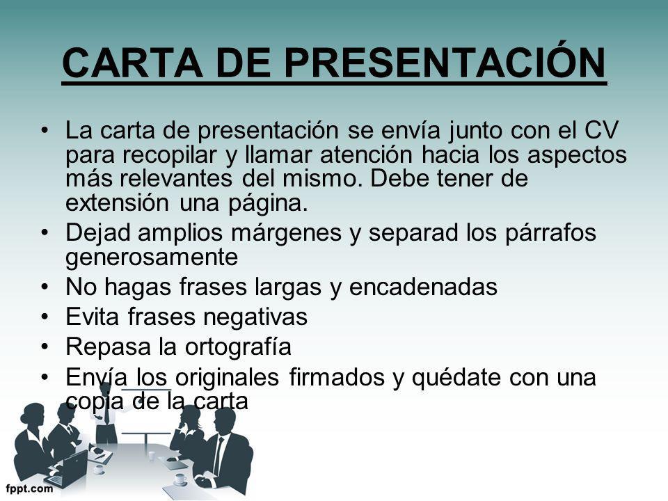 CARTA DE PRESENTACIÓN La carta de presentación se envía junto con el CV para recopilar y llamar atención hacia los aspectos más relevantes del mismo.