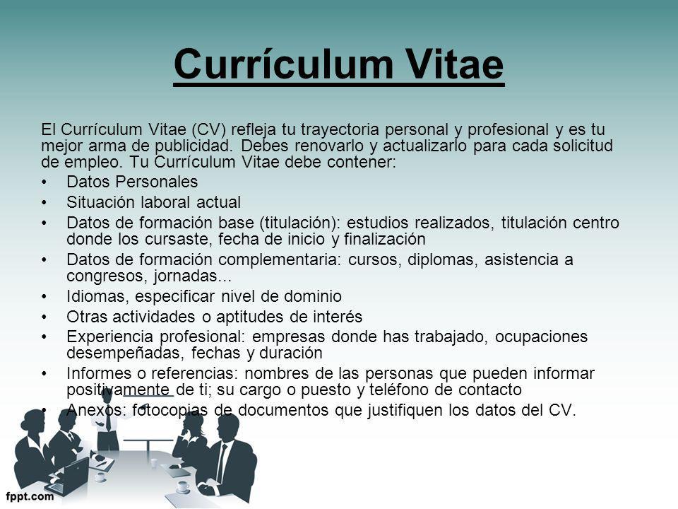 Currículum Vitae El Currículum Vitae (CV) refleja tu trayectoria personal y profesional y es tu mejor arma de publicidad.