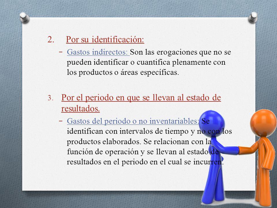 2. Por su identificación: Gastos indirectos: Son las erogaciones que no se pueden identificar o cuantifica plenamente con los productos o áreas especí