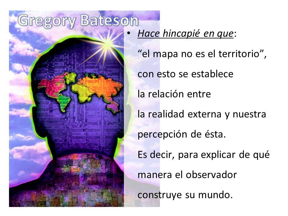 Hace hincapié en que: el mapa no es el territorio, con esto se establece la relación entre la realidad externa y nuestra percepción de ésta.