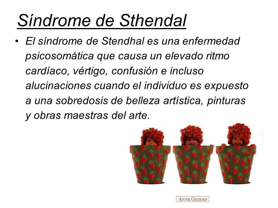 El síndrome de Stendhal es una enfermedad psicosomática que causa un elevado ritmo cardíaco, vértigo, confusión e incluso alucinaciones cuando el individuo es expuesto a una sobredosis de belleza artística, pinturas y obras maestras del arte.