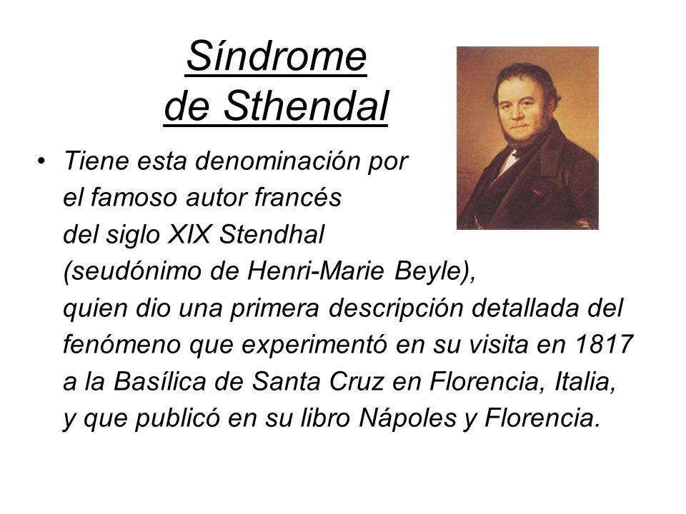 Síndrome de Sthendal Tiene esta denominación por el famoso autor francés del siglo XIX Stendhal (seudónimo de Henri-Marie Beyle), quien dio una primer