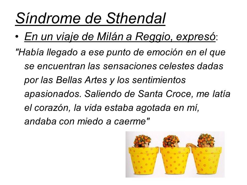 Síndrome de Sthendal En un viaje de Milán a Reggio, expresó :