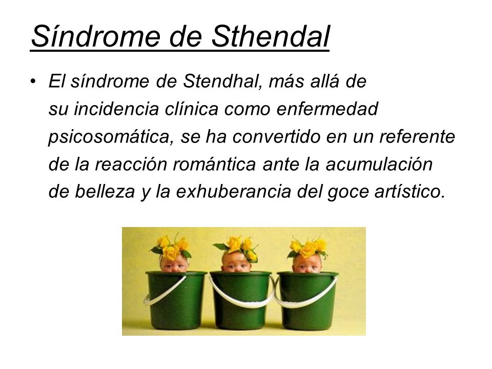Síndrome de Sthendal El síndrome de Stendhal, más allá de su incidencia clínica como enfermedad psicosomática, se ha convertido en un referente de la reacción romántica ante la acumulación de belleza y la exhuberancia del goce artístico.