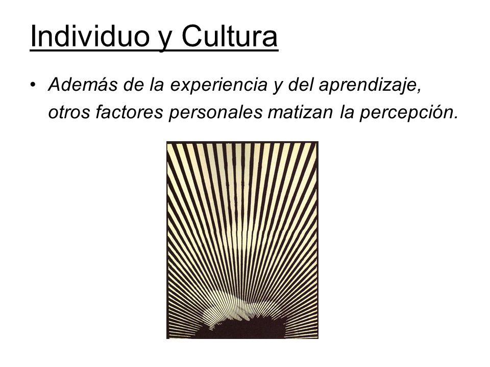 Individuo y Cultura Además de la experiencia y del aprendizaje, otros factores personales matizan la percepción.