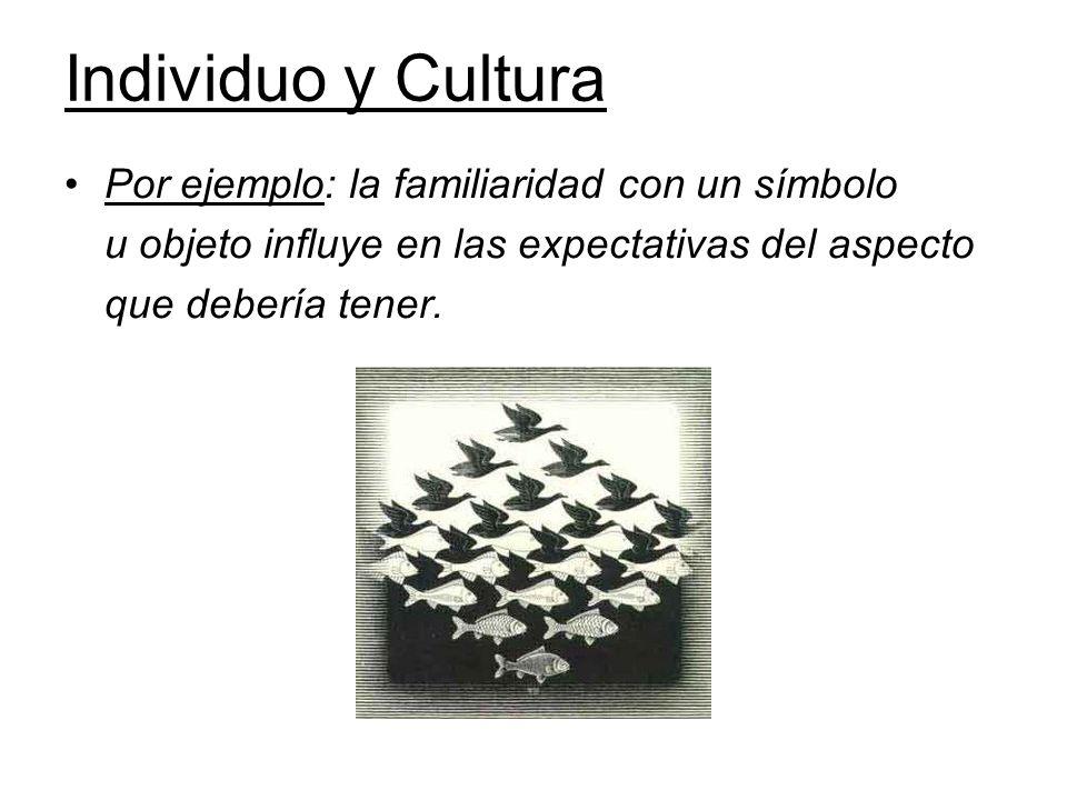 Individuo y Cultura Por ejemplo: la familiaridad con un símbolo u objeto influye en las expectativas del aspecto que debería tener.