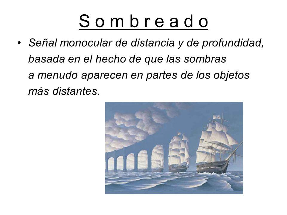 S o m b r e a d o Señal monocular de distancia y de profundidad, basada en el hecho de que las sombras a menudo aparecen en partes de los objetos más distantes.