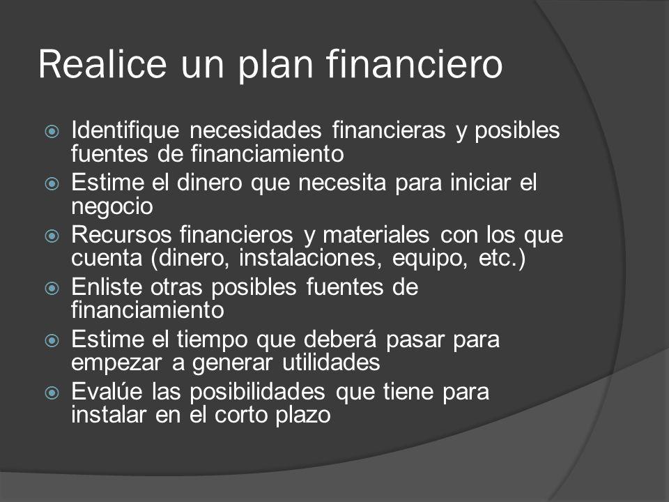 Realice un plan financiero Identifique necesidades financieras y posibles fuentes de financiamiento Estime el dinero que necesita para iniciar el nego