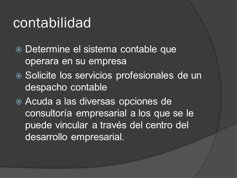 contabilidad Determine el sistema contable que operara en su empresa Solicite los servicios profesionales de un despacho contable Acuda a las diversas