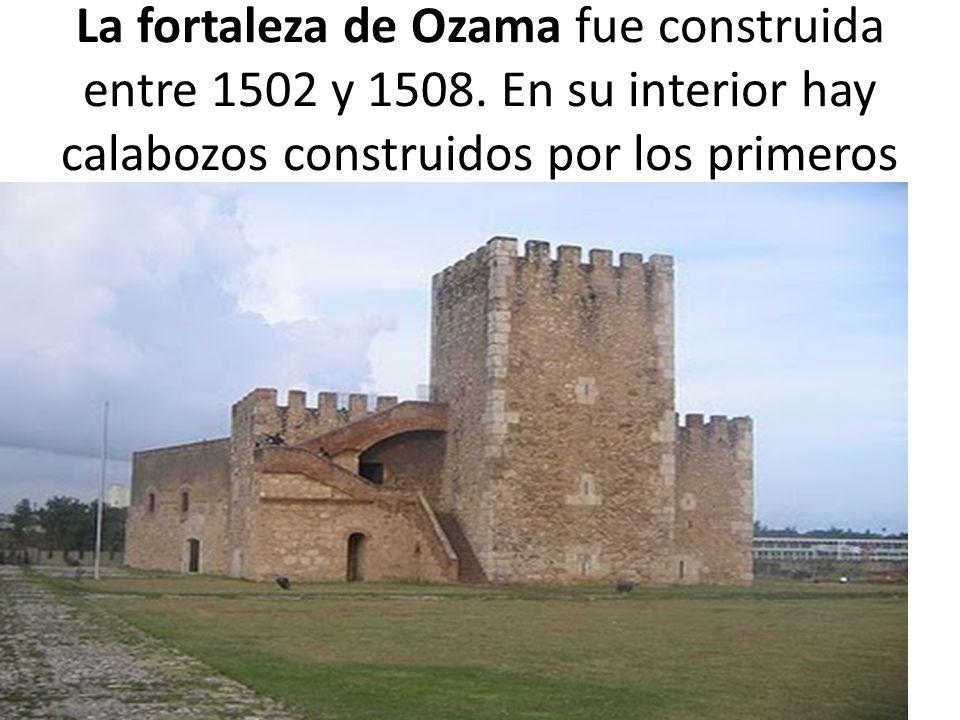 La fortaleza de Ozama fue construida entre 1502 y 1508. En su interior hay calabozos construidos por los primeros colonizadores.