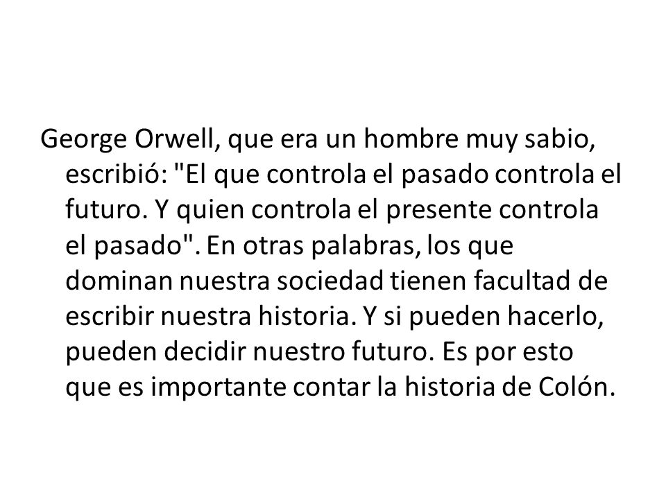 George Orwell, que era un hombre muy sabio, escribió: