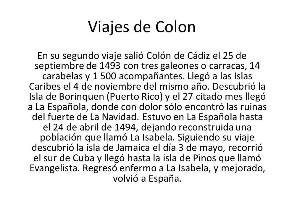 Viajes de Colon En su segundo viaje salió Colón de Cádiz el 25 de septiembre de 1493 con tres galeones o carracas, 14 carabelas y 1 500 acompañantes.