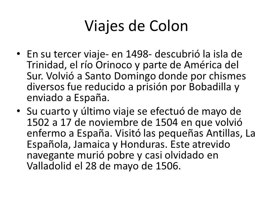 Viajes de Colon En su tercer viaje- en 1498- descubrió la isla de Trinidad, el río Orinoco y parte de América del Sur. Volvió a Santo Domingo donde po