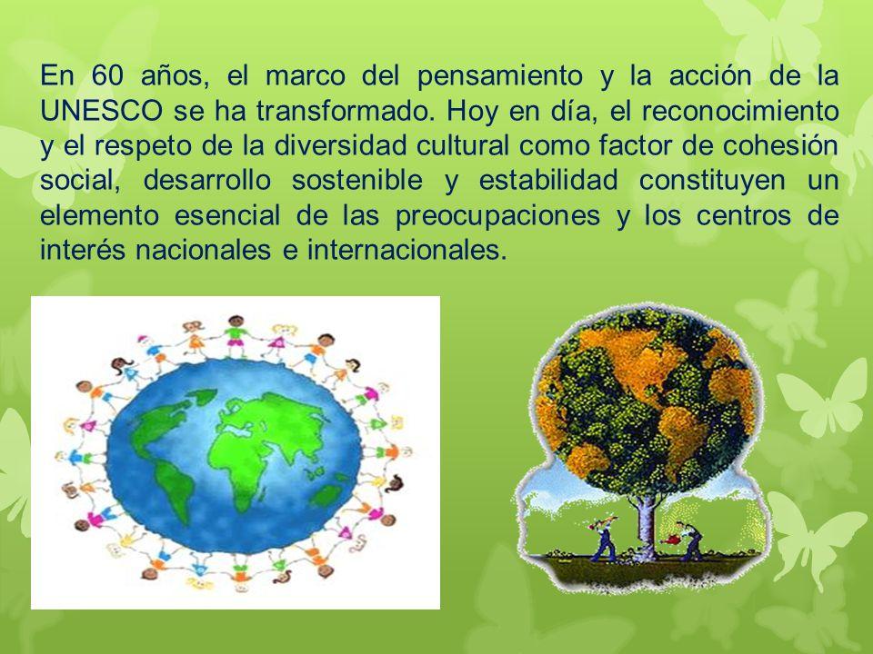 En 60 años, el marco del pensamiento y la acción de la UNESCO se ha transformado.
