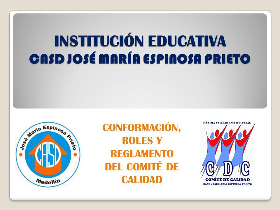 INSTITUCIÓN EDUCATIVA CASD JOSÉ MARÍA ESPINOSA PRIETO CONFORMACIÓN, ROLES Y REGLAMENTO DEL COMITÉ DE CALIDAD