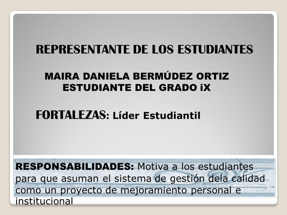 MAIRA DANIELA BERMÚDEZ ORTIZ ESTUDIANTE DEL GRADO iX REPRESENTANTE DE LOS ESTUDIANTES FORTALEZAS : Líder Estudiantil RESPONSABILIDADES: Motiva a los e
