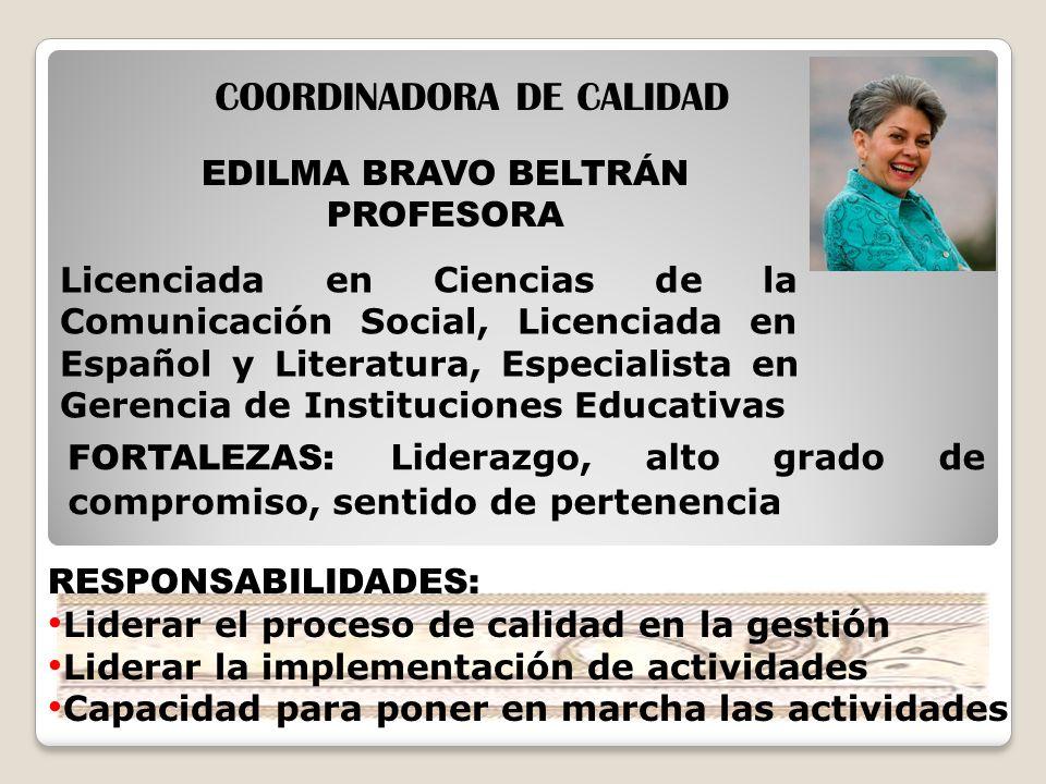 EDILMA BRAVO BELTRÁN PROFESORA COORDINADORA DE CALIDAD Licenciada en Ciencias de la Comunicación Social, Licenciada en Español y Literatura, Especiali