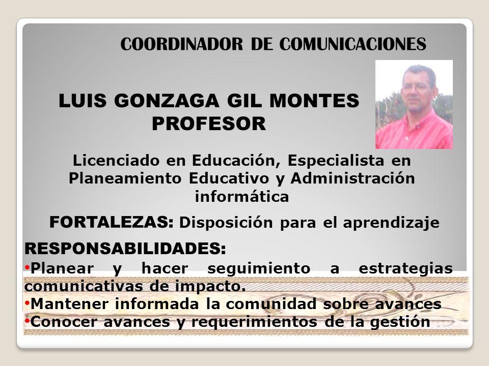 LUIS GONZAGA GIL MONTES PROFESOR COORDINADOR DE COMUNICACIONES Licenciado en Educación, Especialista en Planeamiento Educativo y Administración inform