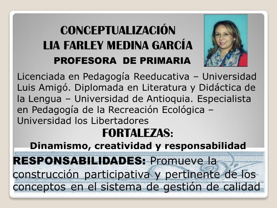 PROFESORA DE PRIMARIA CONCEPTUALIZACIÓN LIA FARLEY MEDINA GARCÍA Licenciada en Pedagogía Reeducativa – Universidad Luis Amigó. Diplomada en Literatura