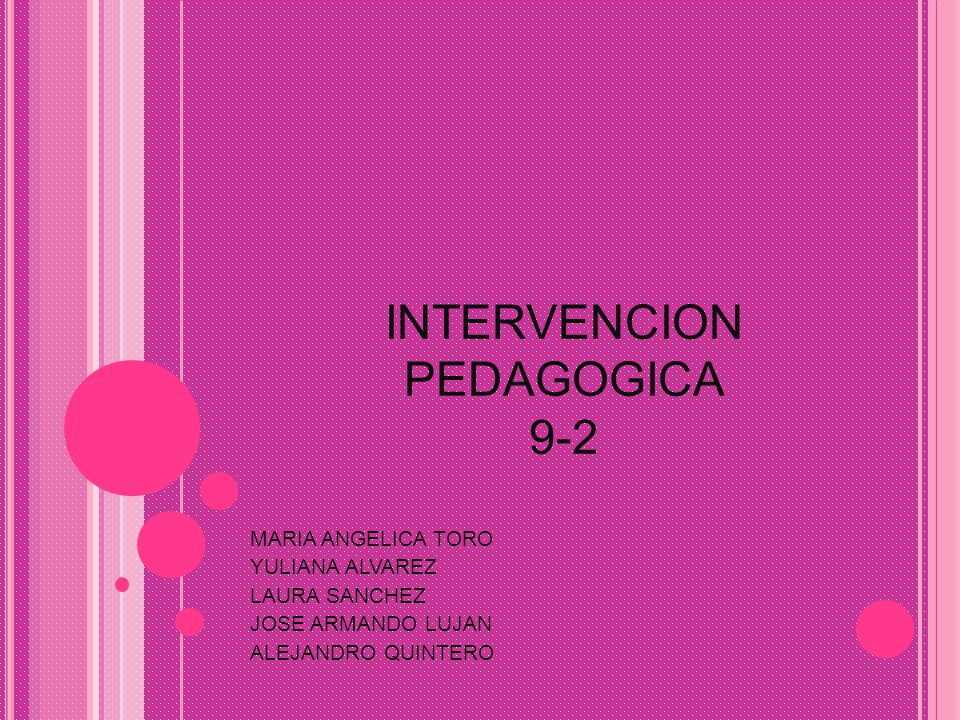 INTERVENCION PEDAGOGICA 9-2 MARIA ANGELICA TORO YULIANA ALVAREZ LAURA SANCHEZ JOSE ARMANDO LUJAN ALEJANDRO QUINTERO