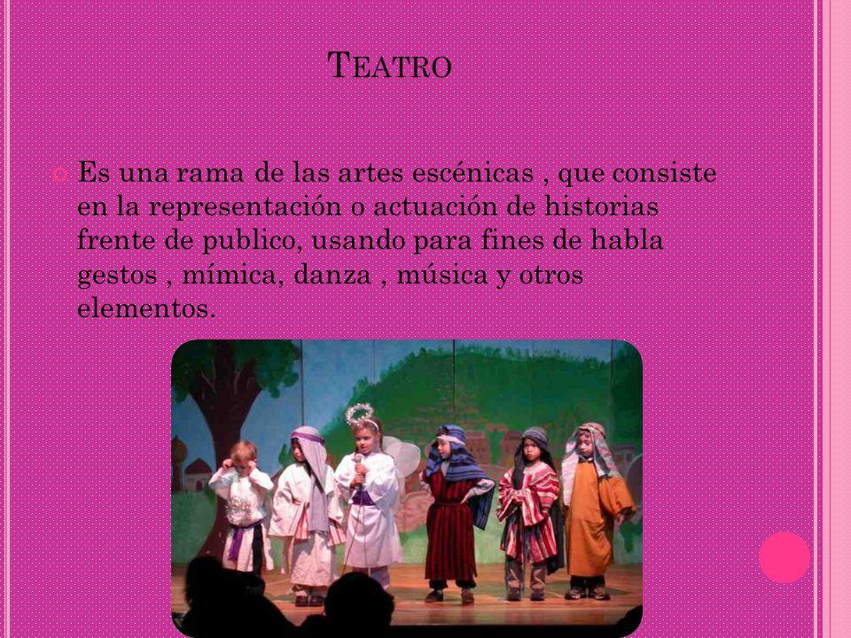 T EATRO Es una rama de las artes escénicas, que consiste en la representación o actuación de historias frente de publico, usando para fines de habla g
