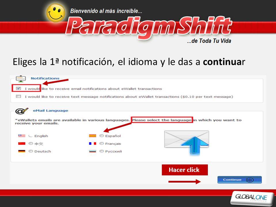 Eliges la 1ª notificación, el idioma y le das a continuar Hacer click