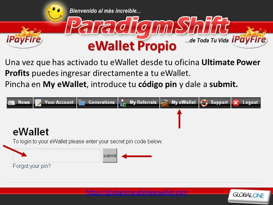 eWallet Propio https://globalone.globalewallet.com Una vez que has activado tu eWallet desde tu oficina Ultimate Power Profits puedes ingresar directa