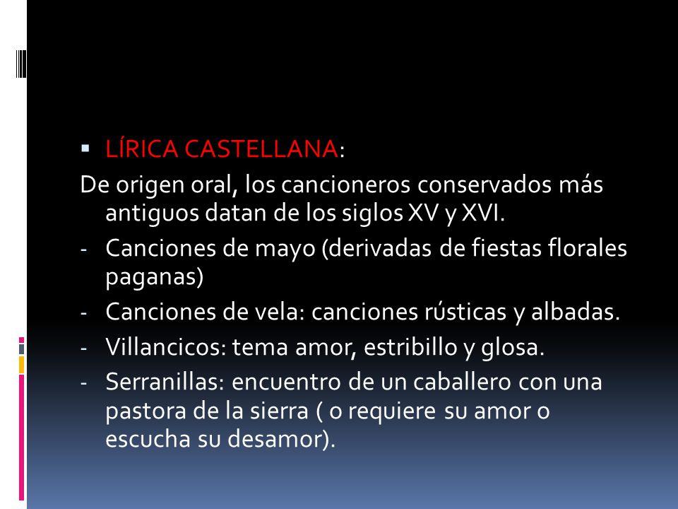 LÍRICA CASTELLANA: De origen oral, los cancioneros conservados más antiguos datan de los siglos XV y XVI. - Canciones de mayo (derivadas de fiestas fl