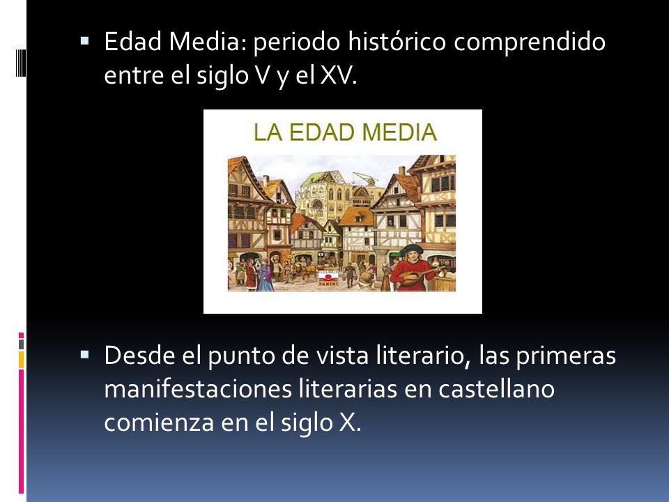 Edad Media: periodo histórico comprendido entre el siglo V y el XV. Desde el punto de vista literario, las primeras manifestaciones literarias en cast
