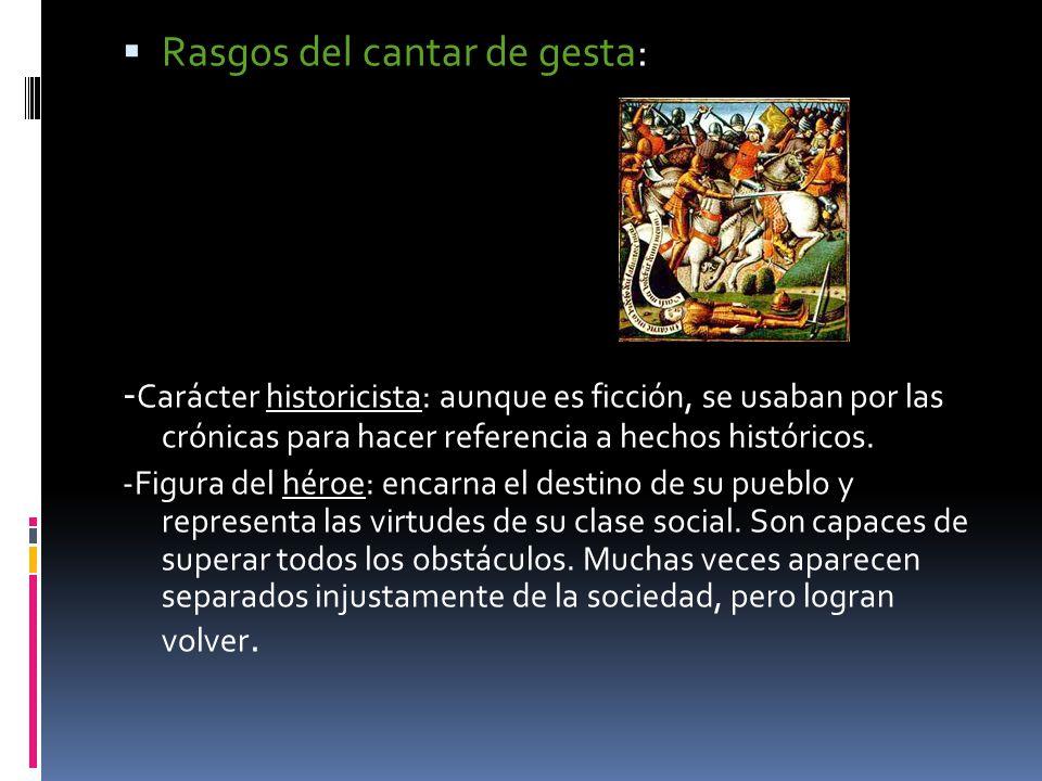 Rasgos del cantar de gesta: - Carácter historicista: aunque es ficción, se usaban por las crónicas para hacer referencia a hechos históricos. -Figura