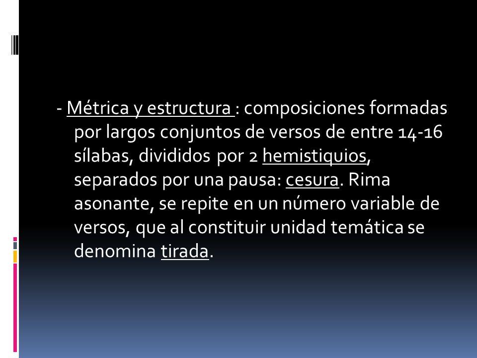- Métrica y estructura : composiciones formadas por largos conjuntos de versos de entre 14-16 sílabas, divididos por 2 hemistiquios, separados por una