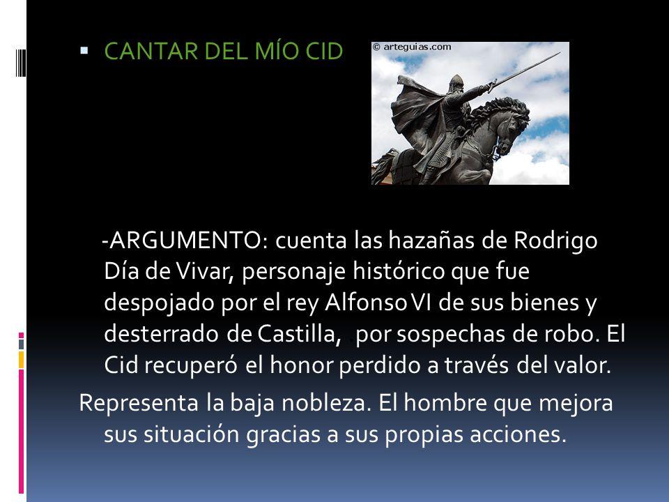 CANTAR DEL MÍO CID -- -ARGUMENTO: cuenta las hazañas de Rodrigo Día de Vivar, personaje histórico que fue despojado por el rey Alfonso VI de sus biene