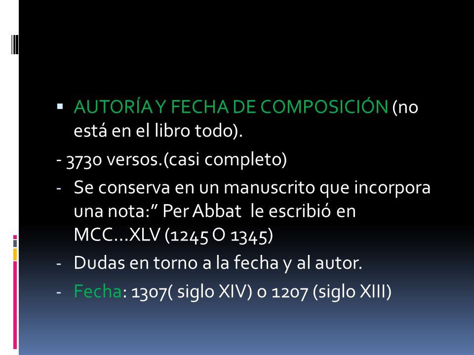 AUTORÍA Y FECHA DE COMPOSICIÓN (no está en el libro todo). - 3730 versos.(casi completo) - Se conserva en un manuscrito que incorpora una nota: Per Ab