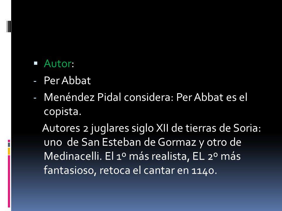 Autor: - Per Abbat - Menéndez Pidal considera: Per Abbat es el copista. Autores 2 juglares siglo XII de tierras de Soria: uno de San Esteban de Gormaz