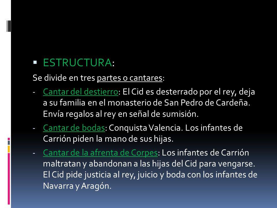 ESTRUCTURA: Se divide en tres partes o cantares: - Cantar del destierro: El Cid es desterrado por el rey, deja a su familia en el monasterio de San Pe