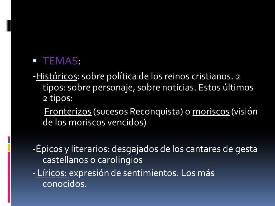 TEMAS: - Históricos: sobre política de los reinos cristianos. 2 tipos: sobre personaje, sobre noticias. Estos últimos 2 tipos: Fronterizos (sucesos Re