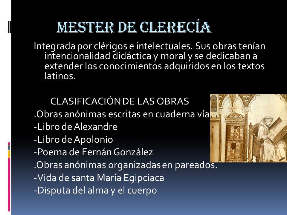 MESTER DE CLERECÍA Integrada por clérigos e intelectuales. Sus obras tenían intencionalidad didáctica y moral y se dedicaban a extender los conocimien