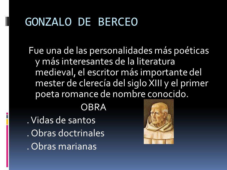 GONZALO DE BERCEO Fue una de las personalidades más poéticas y más interesantes de la literatura medieval, el escritor más importante del mester de cl