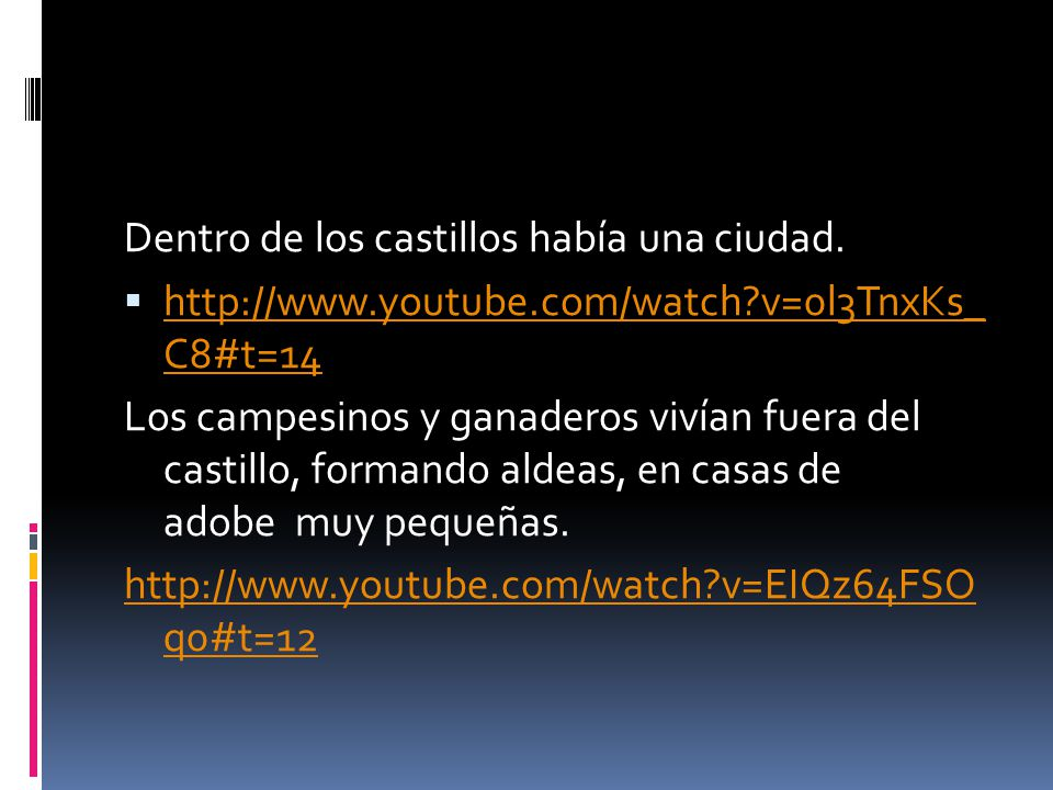 Dentro de los castillos había una ciudad. http://www.youtube.com/watch?v=0l3TnxKs_ C8#t=14 http://www.youtube.com/watch?v=0l3TnxKs_ C8#t=14 Los campes