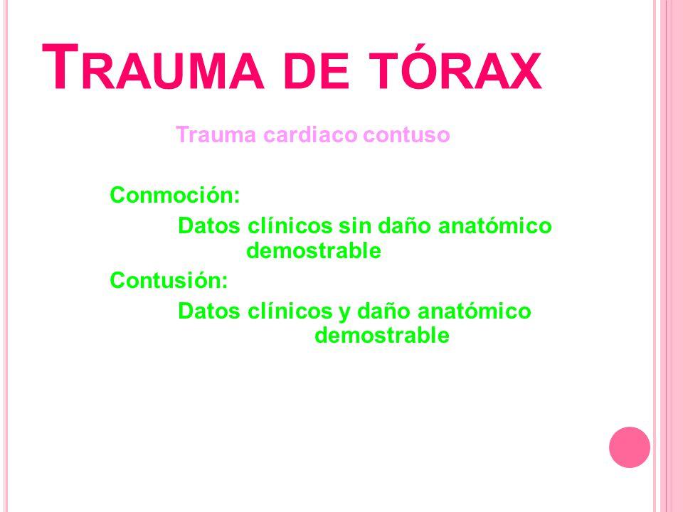 T RAUMA DE TÓRAX Trauma cardiaco contuso Conmoción: Datos clínicos sin daño anatómico demostrable Contusión: Datos clínicos y daño anatómico demostrab